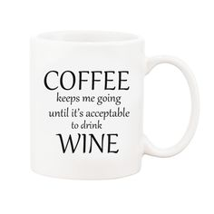 Coffee Until Wine Mug - yes...it's 5 0'clock somewhere but we hope that this funny mug will sustain you until then.