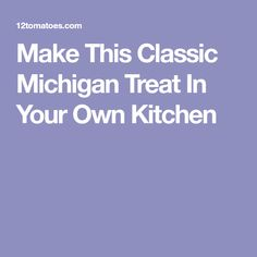 Make This Classic Michigan Treat In Your Own Kitchen