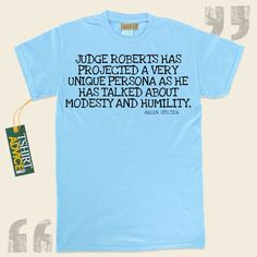 Judge Roberts has projected a very unique persona as he has talked about modesty and humility,-Arlen Specter This  words of wisdom tee  will not go out of style. We feature time honored  reference tshirts ,  words of wisdom tops ,  philosophy t shirts , plus  literature tops  in respect of... - http://www.tshirtadvice.com/arlen-specter-t-shirts-judge-roberts-wisdom-tshirts/