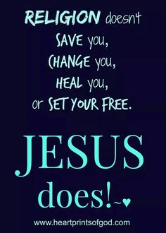 Religion doesn't save you, change you, heal you, or set you free. Jesus does!   TonyEvans.org