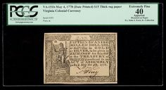 Virginia, May 4, 1778 (Date Printed) $15 Thick rag paper. PCGS Extremely Fine 40 Apparent This piece, formerly from the Ford collection, is mounted on paper as is mentioned by PCGS on the holder. It remains an attractive example, and, depending upon the type of adhesive used by the long-ago collector who mounted this piece and the patience of the collector who purchases it today, could possibly be removed from its mounting. Estimated Value $500 - 600. #Banknotes #US #Colonial #MADonC