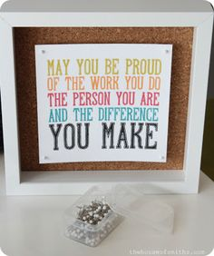 May you be proud of the work you do, the person you are, and the difference you make!