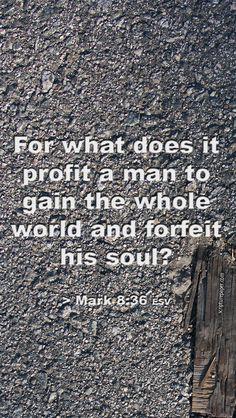 #Scripture                                        Mark 8:36