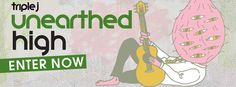 Triple J's Unearthed High 2013 Compeition http://www.triplejunearthed.com.au/Competitions/