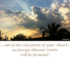 ... out of the #conception of your >#heart< no foreign #illusions' tenets will be formend !