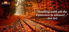 Smiling with all the existence is Silence !