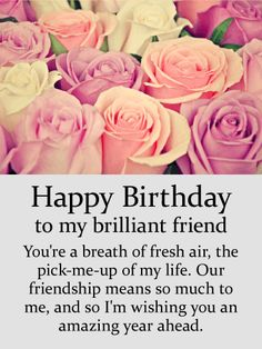 Send Free To my Brilliant Friend - Rose Happy Birthday Card to Loved Ones on Birthday & Greeting Cards by Davia. It's free, and you also can use your own customized birthday calendar and birthday reminders. Happy Birthday Beautiful Friend, Happy Birthday Special Friend, Happy Birthday Best Friend, Happy Birthday Gifts, Happy Birthday Images, Happy Birthday Greetings, 21 Birthday, Sister Birthday, Card Birthday