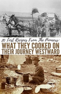 20 Lost Recipes from the pioneers: What they cooked on their journey westward,