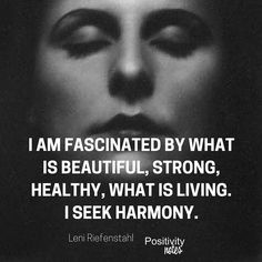 """""""I am fascinated by what is beautiful strong healthy what is living. I seek harmony."""" Leni Riefenstahl"""