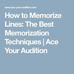 How to Memorize Lines: The Best Memorization Techniques   Ace Your Audition