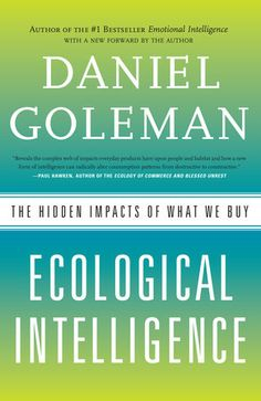 Ecological: The bestselling author of Emotional Intelligence and Primal Leadership now brings us Ecological Intelligence—revealing the hidden environmental consequences of what we make and buy, and how with...