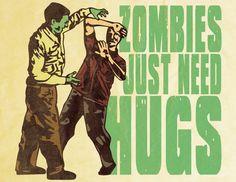 Zombies Need Hugs Print