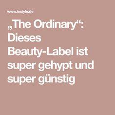 """""""The Ordinary"""": Dieses Beauty-Label ist super gehypt und super günstig"""