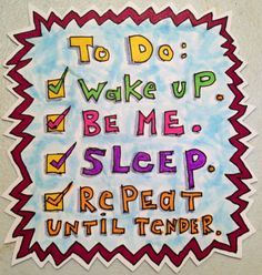 To do: Wake up. Be me. Sleep. Repeat until tender.  #quote #illustration #motivation #healing #allison Strine