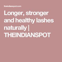 Longer, stronger and healthy lashes naturally | THEINDIANSPOT