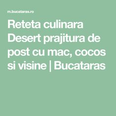Reteta culinara Desert prajitura de post cu mac, cocos si visine   Bucataras Mac, Poppy