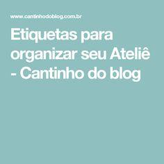 Etiquetas para organizar seu Ateliê - Cantinho do blog
