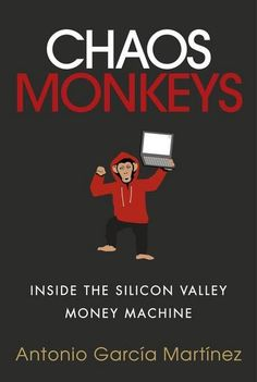 Chaos Monkeys by Antonio Garcia Martinez. autobiography of former Facebooker Antonio García Martínez. The book gives an insider's view of what all happens in the Silicon Valley, the home to some of the biggest tech companies in the world. But instead of giving the backstory of successful companies, the author gives the behind-the-scenes account of working from his own experience in a tech biggie.