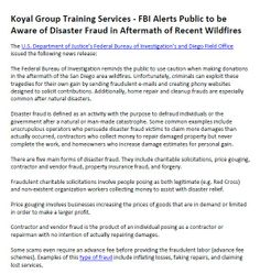 Koyal Group Training Services - FBI Alerts Public to be Aware of Disaster Fraud in Aftermath of Recent Wildfires - https://plus.google.com/communities/114238312323835886939 The Federal Bureau of Investigation reminds the public to use caution when making donations in the aftermath of the San Diego area wildfires. Tell Us you more: http://koyaltraininggroup.org/