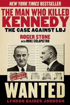 The Man Who Killed Kennedy: The Case Against LBJ  by Roger Stone with Mike Colapietro