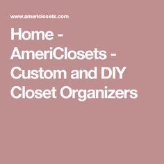 Home - AmeriClosets - Custom and DIY Closet Organizers