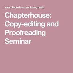 Chapterhouse: Copy-editing and Proofreading Seminar