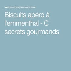 Biscuits apéro à l'emmenthal - C secrets gourmands