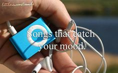 songs that catch your mood