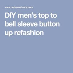 DIY men's top to bell sleeve button up refashion