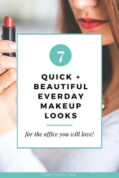 7 QUICK & BEAUTIFUL EVERYDAY MAKEUP LOOKS YOU WILL LOVE