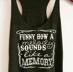 Funny How A Melody Sounds Like A Memory Tank Top. Jack Daniels Tank Top by SouthernCharme Country Music Shirts, Country Music Concerts, Country Lyrics, Lyric Shirts, Concert Shirts, Vinyl Shirts, Eric Church Lyrics, Eric Church Concert, Eric Church Quotes