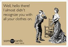 Free and Funny Flirting Ecard: Well, hello there! I almost didn't recognize you with all your clothes on. Create and send your own custom Flirting ecard. Operating Room Humor, Operating Room Nurse, Medical Humor, Nurse Humor, Nurse Quotes, Funny Quotes, Surgery Humor, Nurse Life, Lifeguard
