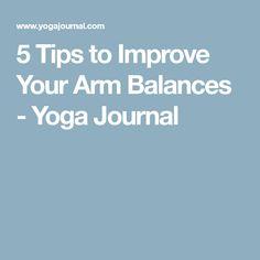 5 Tips to Improve Your Arm Balances - Yoga Journal