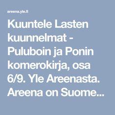 Kuuntele Lasten kuunnelmat - Puluboin ja Ponin komerokirja, osa 6/9. Yle Areenasta. Areena on Suomen suurin netti-tv ja radio. Tv, Television Set, Television