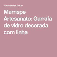 Marrispe Artesanato: Garrafa de vidro decorada com linha