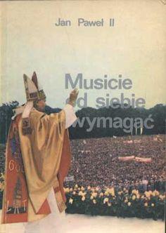 Musicie od siebie wymagać, Jan Paweł II, W drodze, 1984, http://www.antykwariat.nepo.pl/musicie-od-siebie-wymagac-jan-pawel-ii-p-1086.html