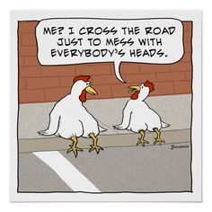 This funny cartoon design features a chicken explaining to its chicken pal why it crosses the road: To mess with everybody's heads, of course! (c) 2015 Chuck Ingwersen Size: Large X Gender: unisex. Funny Chicken Memes, Chicken Jokes, Cartoon Chicken, Sarcastic Quotes, Funny Quotes, Wednesday Humor, Puns Jokes, Cartoon Design, Good Jokes