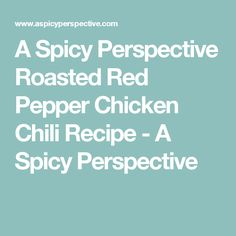 A Spicy Perspective Roasted Red Pepper Chicken Chili Recipe - A Spicy Perspective