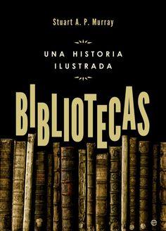 #Bibliotecas: Una Historia Ilustrada - Stuart A. P. Murray, La esfera de los libros, 2014. ISBN: 9788490602195