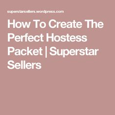 How To Create The Perfect Hostess Packet | Superstar Sellers