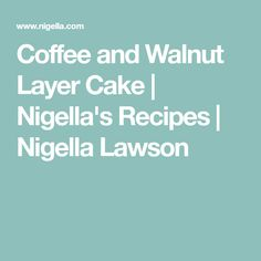 Coffee and Walnut Layer Cake | Nigella's Recipes | Nigella Lawson