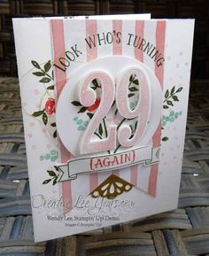 29 Again by Wendy Lee, Stampin' Up!, February 2016 FMN class, Numbers of years stamp set, Number of years framelits Homemade Birthday Cards, Homemade Cards, Card Making Designs, Alphabet Stamps, Birthday Cards For Women, Diy Cards, Craft Cards, Stamping Up Cards, Scrapbook Cards