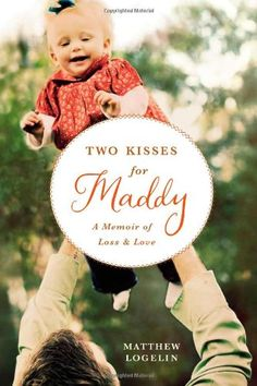 Two Kisses for Maddy: A Memoir of Loss & Love by Matthew Logelin,http://www.amazon.com/dp/B00A19TQA0/ref=cm_sw_r_pi_dp_E93-sb13M31RDTB7