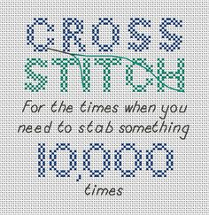 Cross stitch pattern of the quote Cross stitch - for the times when you need to stab something 10,000 times. Cross stitching is a relaxing hobby but sometimes this is why we do it!! A funny gift for a cross stitcher or for yourself; quick to stitch up. Each word of cross stitch and 10,000 is made up of crosses consisting of five smaller cross stitches, and then a thread and needle is backstitched across it to give the impression of a cross stitch work in progress.  • Stitch count: 77 wide x…
