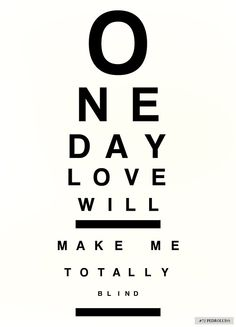 One Day Love Will Make Me Totally Blind