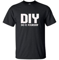 DIY Do It Yourself Tshirt  Unisex sizes for by designstudiosigns, $18.00