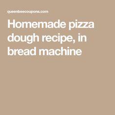 Homemade pizza dough recipe, in bread machine