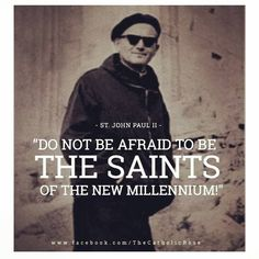 Do not be afraid to be the saints of the new millennium. Do not be afraid to be the saints of the new millennium. Stairway To Heaven, Inspirational Catholic Quotes, Great Quotes, Quotes To Live By, Catholic Gentleman, Catholic Saints, Roman Catholic, Juan Pablo Ii, Pope John Paul Ii