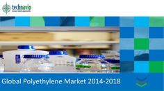 Global Polyethylene Market 2014-2018 by Technavio via slideshare