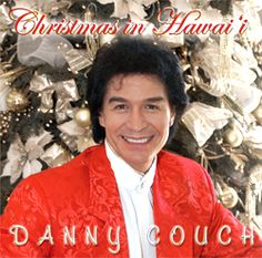 Christmas In Hawai'i is overflowing with Island flavor along with many classic Christmas songs. 2006 Na Hoku Hanohano Award for Christmas Album Of The Year.     2005     You can listen to sample clips of this and purchase it at    www.dannycouch.com or where you see Danny performing.